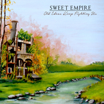 Sweet Empire - Old Ideas Keep Fighting Us